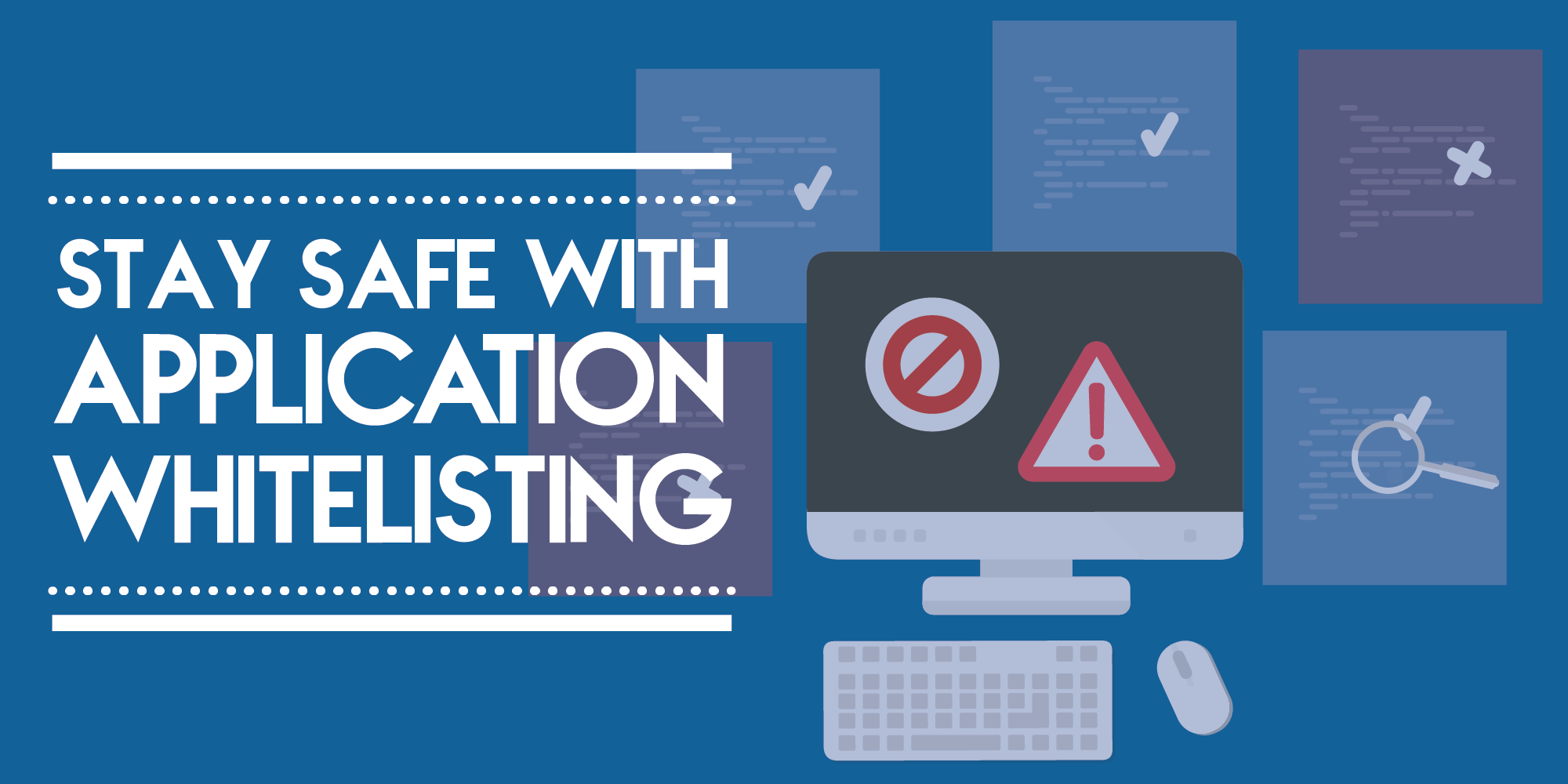Keeping PCs Safe with Application Control & Whitelisting